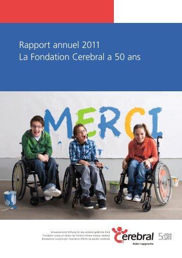 Rapport annuel 2011 La Fondation Cerebral a 50 ans