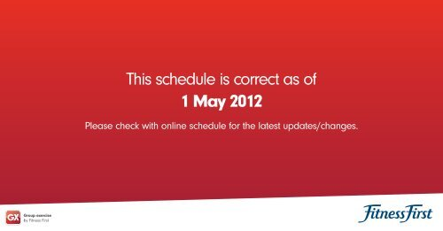 This schedule is correct as of 1 May 2012 - Fitness First