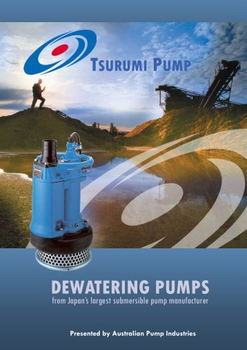 Tsurumi Dewatering Pumps Introduction (Aug 2011). - Aussie Pumps