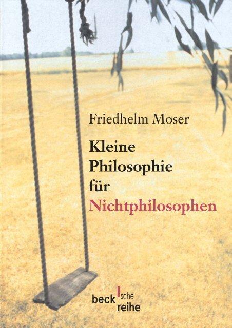 Moser, Friedhelm - Kleine Philosophie für Nichtphilosophen.pdf