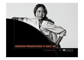 INVESTOR PRESENTATION FY 2007/08 - IC Companys A/S