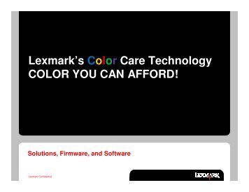Lexmark's Color Care Technology COLOR YOU CAN AFFORD!