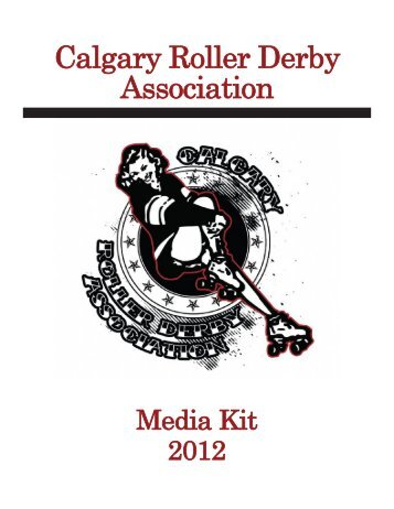 2012 Media Kit - Calgary Roller Derby Association