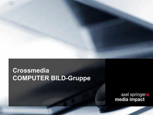 Crossmedia COMPUTER BILD-Gruppe - Axel Springer MediaPilot