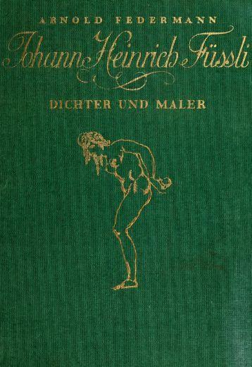 Johann Heinrich Füssli; Dichter und Maler, 1741-1825