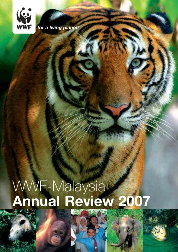 Annual Review 2007 for a living planet - WWF Malaysia