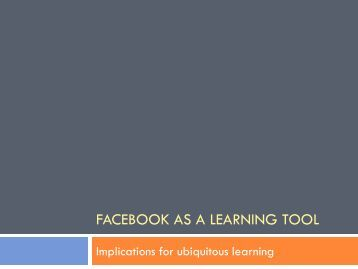 FACEBOOK AS A LEARNING TOOL - The Facebook Project