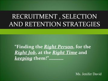 recruitment selection and retention essay F mismatch between job description and job requirement, the organization might be forced to cancel the recruitment results and conduct fresh recruitment the.