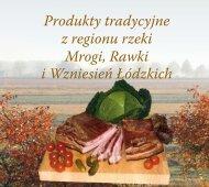 Produkty tradycyjne z regionu rzeki Mrogi, Rawki i - KSOW: łódzkie