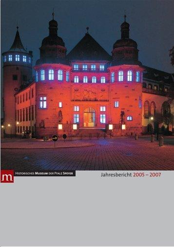 Jahresbericht 2005 bis 2007 - Historisches Museum der Pfalz Speyer