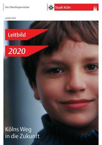 Leitbild 2020 - Kölns Weg in die Zukunft - Stadt Köln