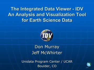 Integrated Data Viewer The Integrated Data Viewer - IDV