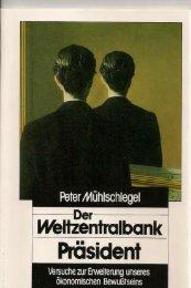 Der Weltzentralbank- Präsident - Peter Mühlschlegel